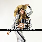 Club Aprês: Club Tracks for the Neat Party Afternoon by Various Artists
