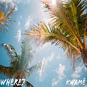 Where? by Kwamè