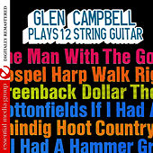 Plays 12 String Guitar (Digitally Remastered) by Glen Campbell