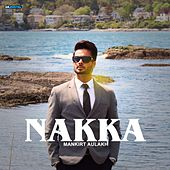 Nakka by Mankirt Aulakh