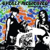 O.M. (Overly Medicated) by Prince Black