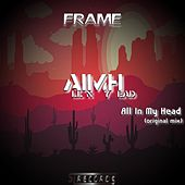 All in my Head by Frame