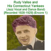 Rudy Vallee & His Connecticut Yankees (Jazz Vocal and Dance Band) [Recorded 1928 - 1929] [Encore 1] by Rudy Vallee