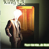Please Come Home....Mr. Bulbous by King's X