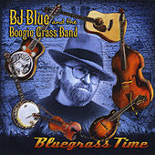 Bluegrass Time by Bj Blue And The Boogie Grass Band