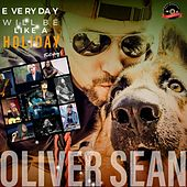 Everyday Will Be Like a Holiday (feat. Nicki Kris, Christina Gaudet, Damian Wyldes, Syreeta Thompson, Trevor Sewell, Devin Leigh, Tomiko Dixon & Suzanne Grzanna) by Oliver Sean