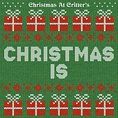 Christmas Is by Christmas at Critter's