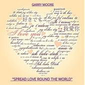 Spread Love Round the World von Garry Moore