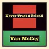 Never Trust a Friend de Van McCoy