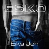 Eiks jeh by Esko