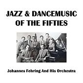 Jazz & Dancemusic Of The Fifties de Johannes Fehring