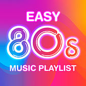 Easy 80s Music Playlist by Various Artists