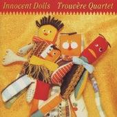Innocent Dolls von Trouvère Quartet