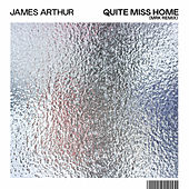 Quite Miss Home (MRK Remix) by James Arthur