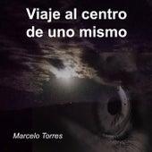 Viaje al Centro de Uno Mismo de Marcelo Torres