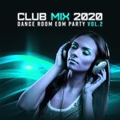 Club Mix 2020 - Dance Room EDM Party vol. 2 von Various Artists
