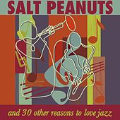Salt Peanuts & 30 Other Reasons to Love Jazz de Various Artists