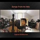 Songs from an Attic by Gabriel McMorrow
