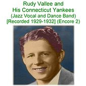 Rudy Vallee & His Connecticut Yankees (Jazz Vocal and Dance Band) [Recorded 1929 -1932] [Encore 2] by Rudy Vallee