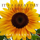 It's a Great Day to Be Alive (Radio Edit) von Anne Trenning