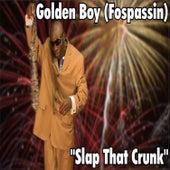 Slap That Crunk de Golden Boy (Fospassin)
