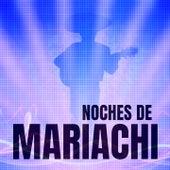 Noches de Mariachi de El Güero de Sinaloa, Mariachi los Alteños, Lola Beltran, Gran Mariachi de México, Mariachi de Javier Herrera