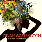 What Is This Thing Called Love? by Dinah Washington
