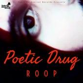 Poetic Drug (Original) by Roop