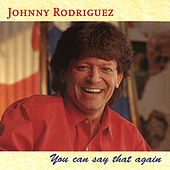 You Can Say That Again de Johnny Rodriguez