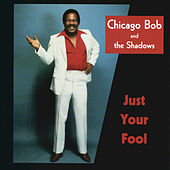 Just Your Fool di Chicago Bob And The Shadows