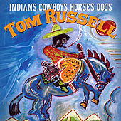 Indians Cowboys Horses Dogs by Tom Russell
