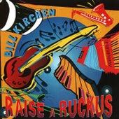 Raise A Ruckus by Bill Kirchen