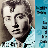 Rockabilly Uprising: The Best Of Mac Curtis von Mac Curtis