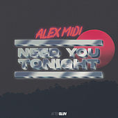 Need You Tonight von Alex Midi