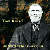 The Man From God Knows Where de Tom Russell