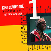 Classics, Vol. 1: Let Them Say & Edide by King Sunny Ade