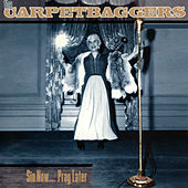 Sin Now... Pray Later by The Carpetbaggers