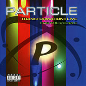 Transformations Live For The People von Particle