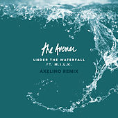 Under The Waterfall (Axelino Remix) by The Avener