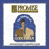 Promise Keepers - The Making Of A Godly Man by Maranatha! Promise Band