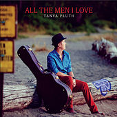 All the Men I Love by Tanya Pluth