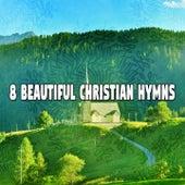 8 Beautiful Christian Hymns by Christian Hymns