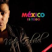 México es todo de Víctor Gabriel