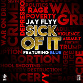 Sick Of It (feat. Blue) by Jay Flyy