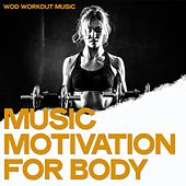 Music Motivation for Body (Wod Workout Music) de Various Artists