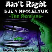 Ain´t Right (The Remixes) by D-Jl