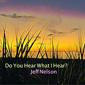 Do You Hear What I Hear? by Jeff Nelson