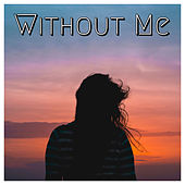 Without Me by Arun Stark