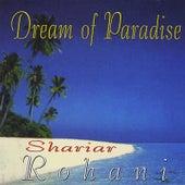 Dream of Paradise by Shariar Rohani
