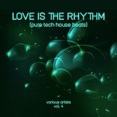 Love Is the Rhythm (Pure Tech House Beats), Vol. 4 by Various Artists